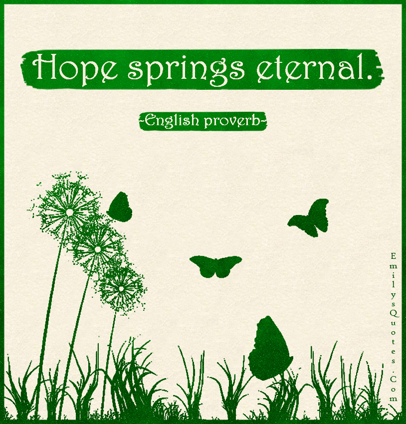 EmilysQuotes.Com - hope, springs, eternal, amazing, great, inspirational, life, proverb, English proverb