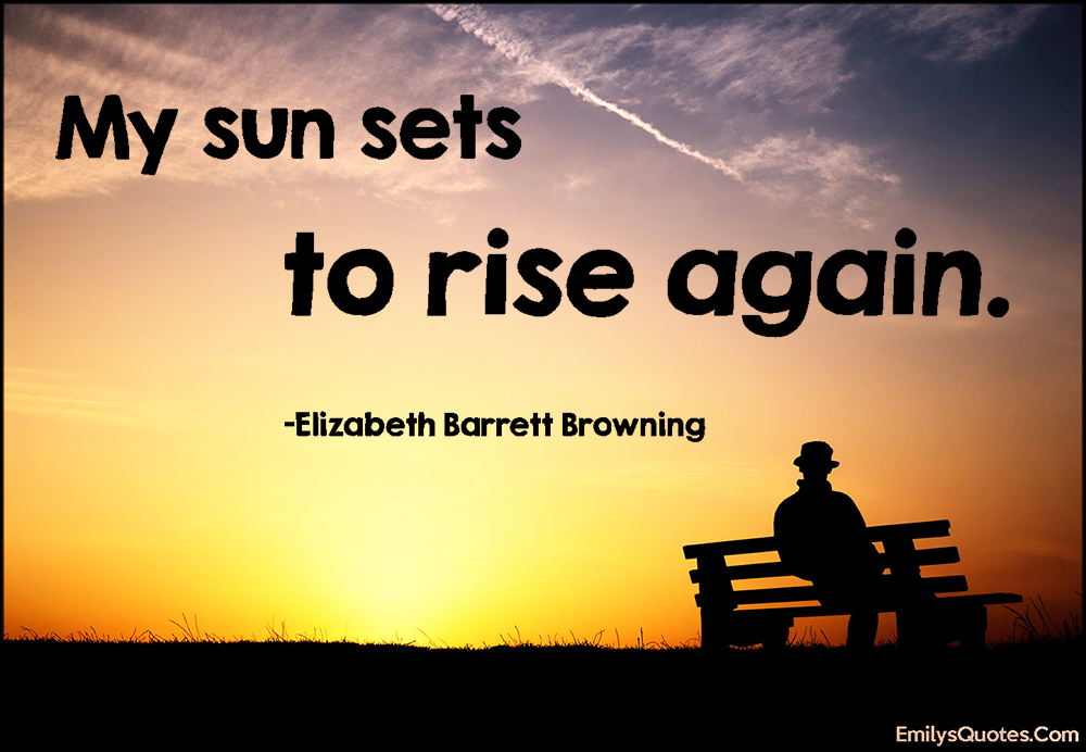 EmilysQuotes.Com - inspirational, great, sun, set, rise, sunset, Elizabeth Barrett Browning