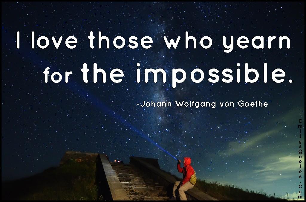 EmilysQuotes.Com-inspirational,attitude,yearn,impossible,Johann Wolfgang von Goethe