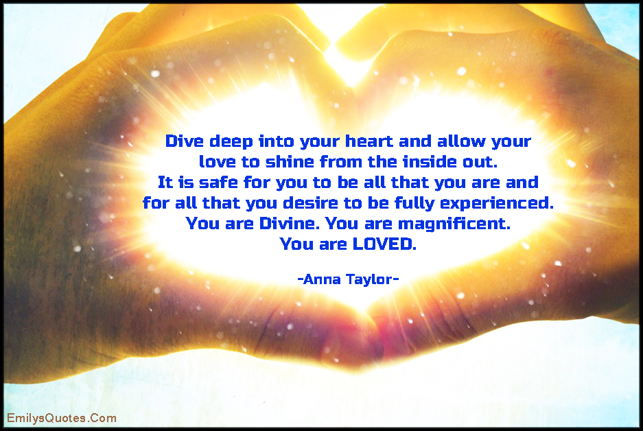 EmilysQuotes.Com-inspirational,love,heart,positive,shine,light,desire,divine,encouraging,amazing,great,Anna Taylor