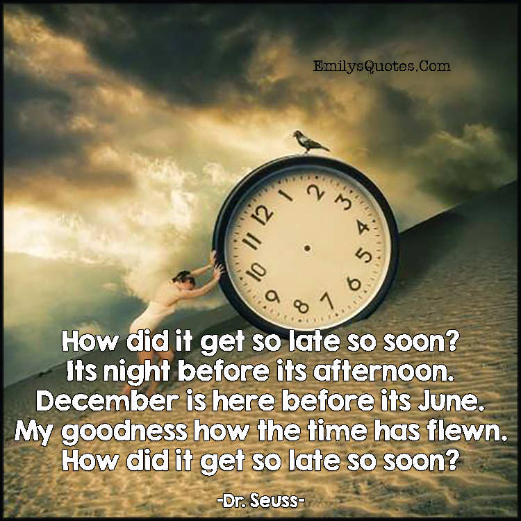 EmilysQuotes.Com - late, soon, time, life, fly, poetry, Dr. Seuss