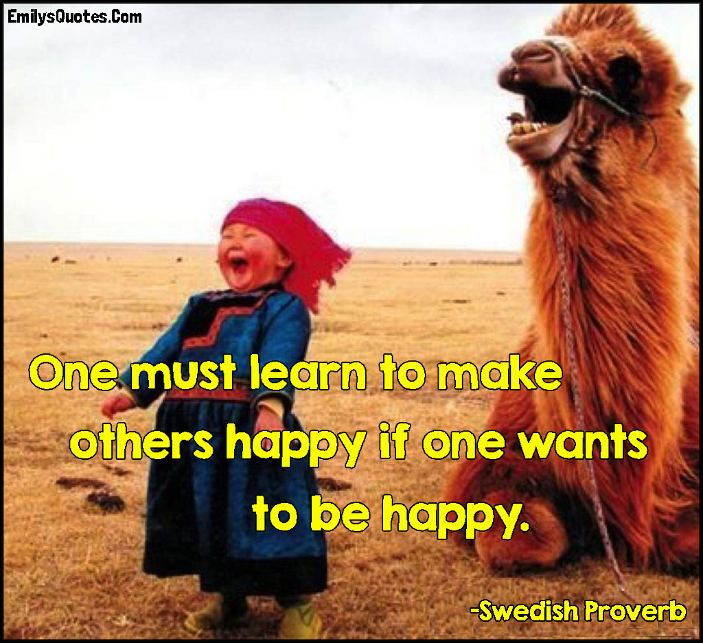 To Make Others Happy Quotes: One Must Learn To Make Others Happy If One Wants To Be