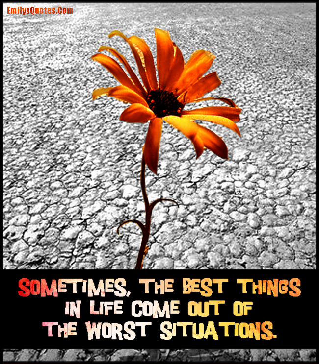EmilysQuotes.Com - life, worst, situations, inspirational, positive, encouraging, unknown