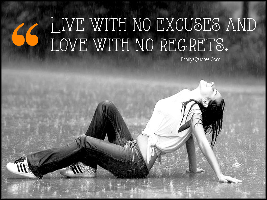 live with no excuses and love with no regrets popular