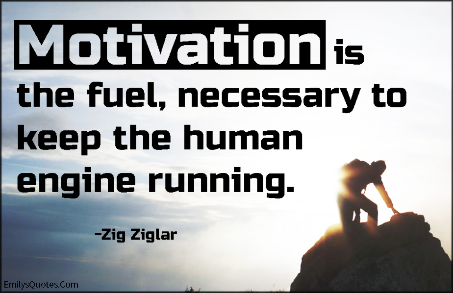 EmilysQuotes.Com - motivation, motivational, fuel, human engine, running, attitude, Zig Ziglar