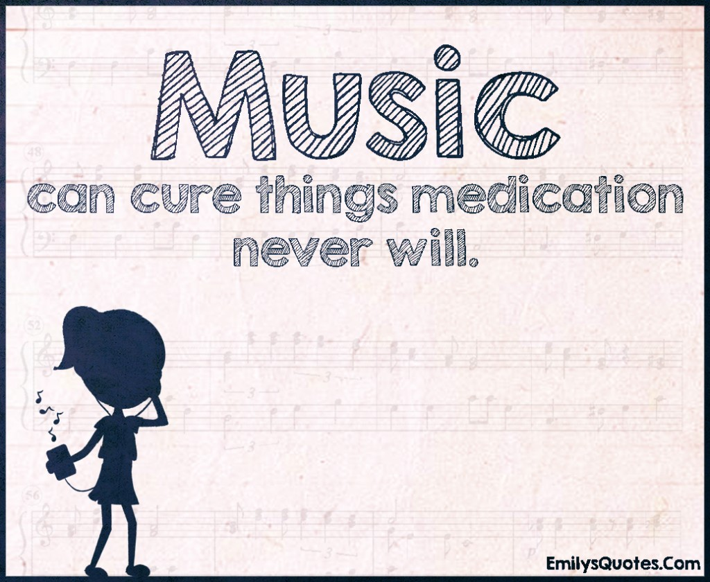 EmilysQuotes.Com - music, cure, medication, health, inspirational, unknown