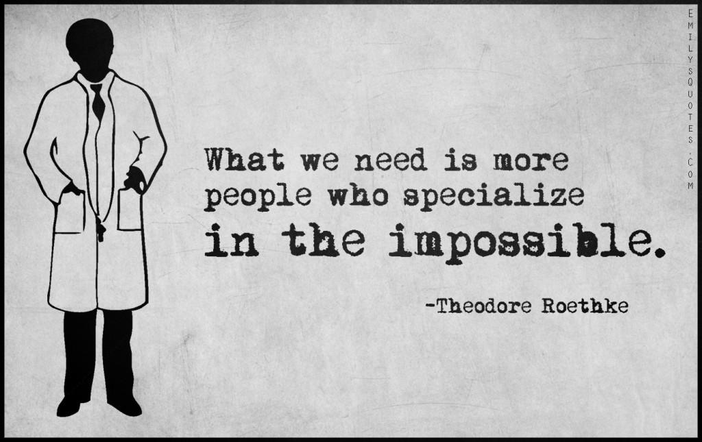 EmilysQuotes.Com - need, people, impossible, inspirational, amazing, great, intelligent, Theodore Roethke