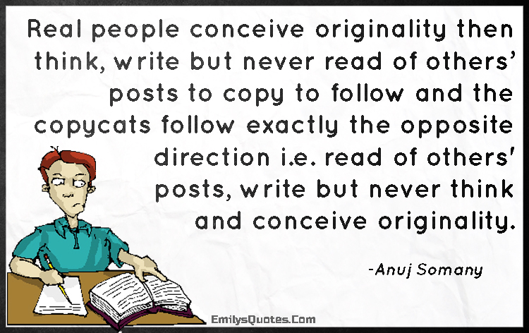 EmilysQuotes.Com - people, originality, write, read, copy, copycat, think, intelligent, Plagiarism, Anuj Somany