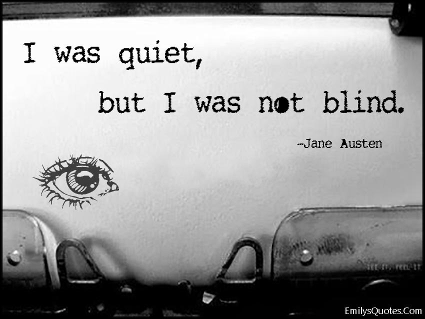 EmilysQuotes.Com - quiet, blind, silence, intelligent, Jane Austen