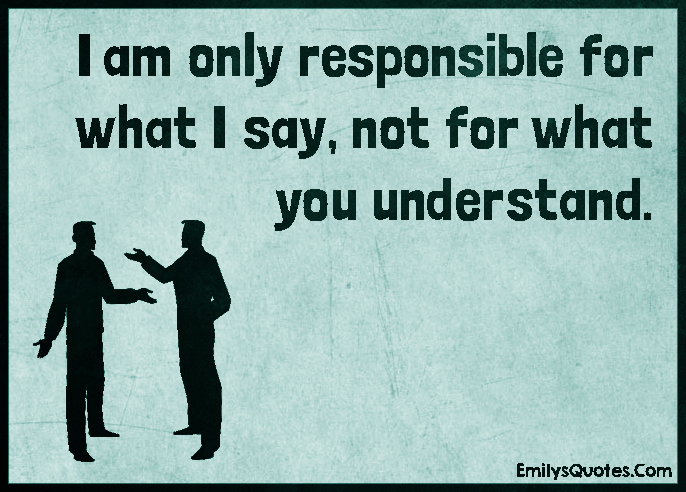 EmilysQuotes.Com-responsible,say,understand,intelligent,communication,unknown