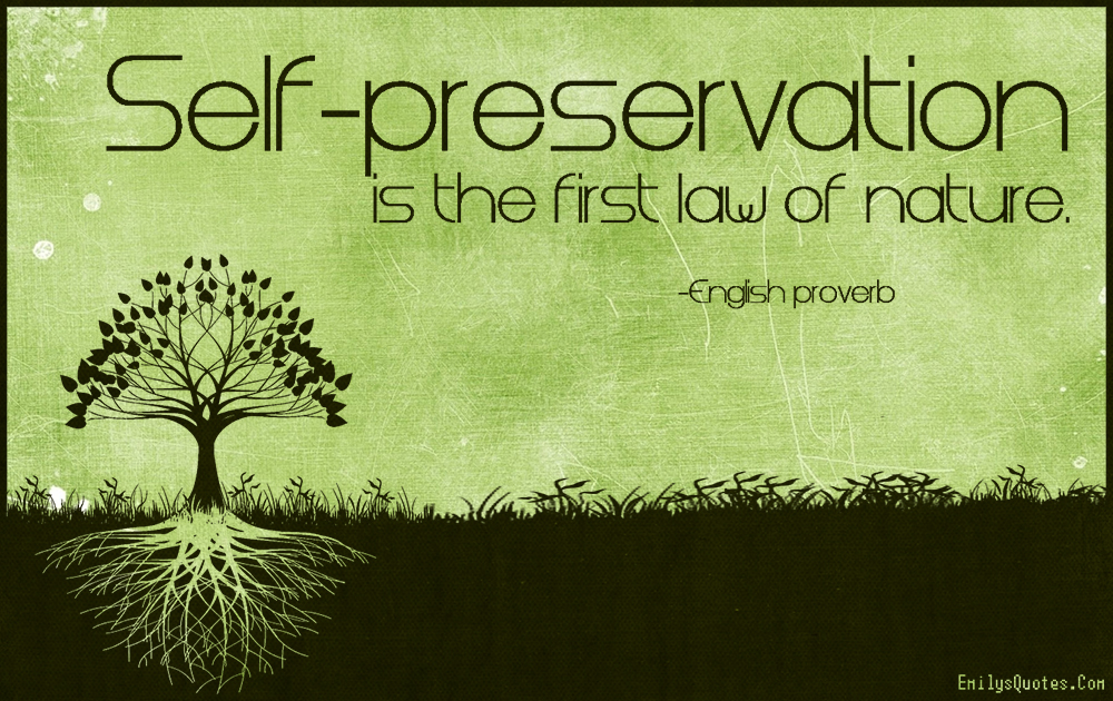 EmilysQuotes.Com-self-preservation,first law,nature,wisdom,proverb,English proverb