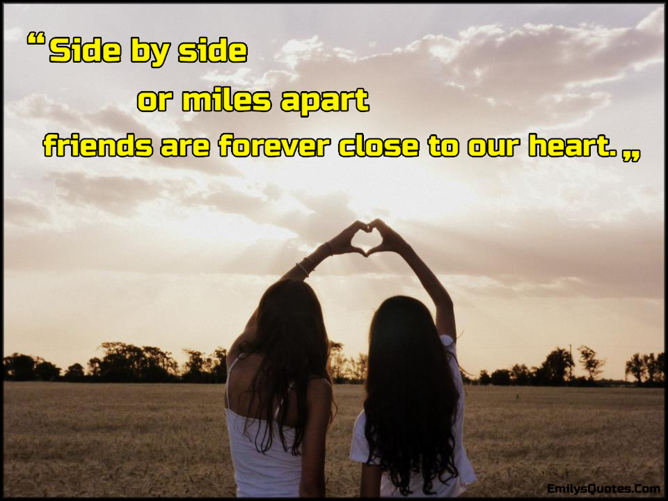 Side By Side Or Miles Apart Friends Are Forever Close To Our Heart