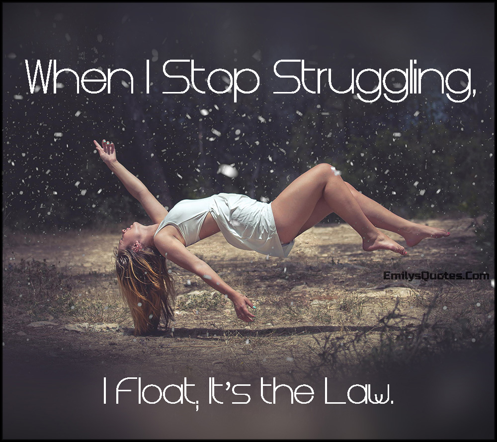 EmilysQuotes.Com - struggling, float, law, inspirational, life, unknown