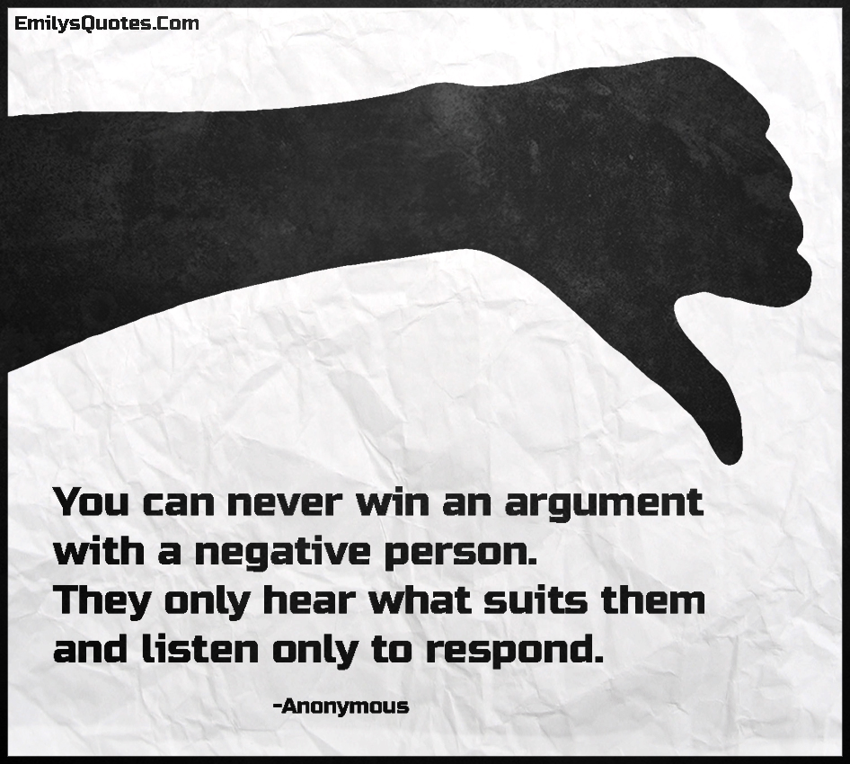 EmilysQuotes.Com - win, argument, negative, person, hear, suits, listen, respond, intelligent, people, unknown