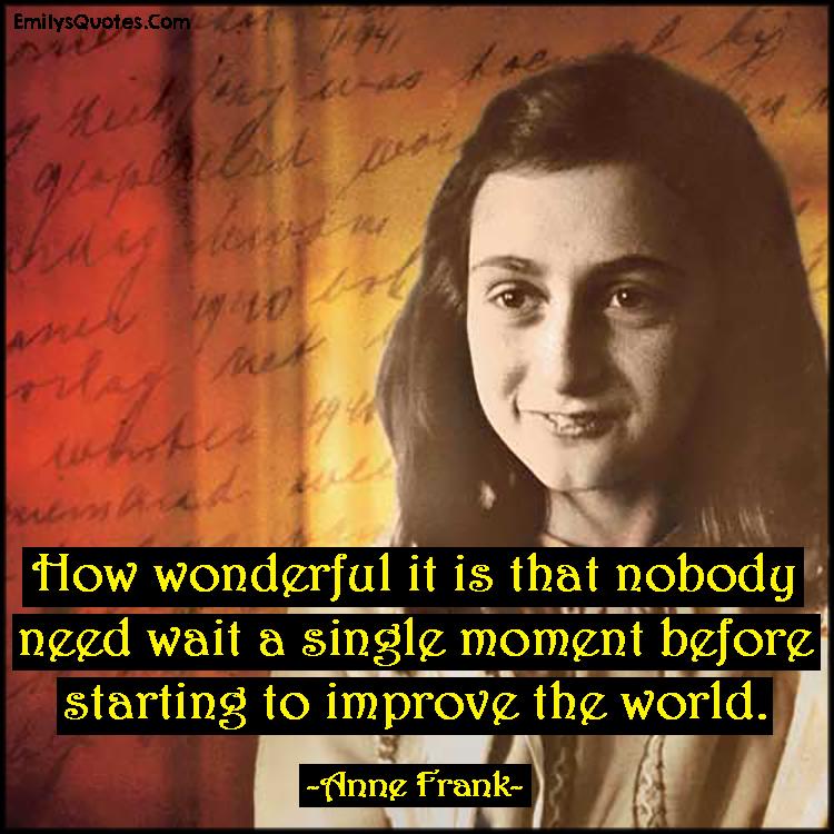EmilysQuotes.Com - wonderful, amazing, great, need, inspirational, change, world, improve, Anne Frank