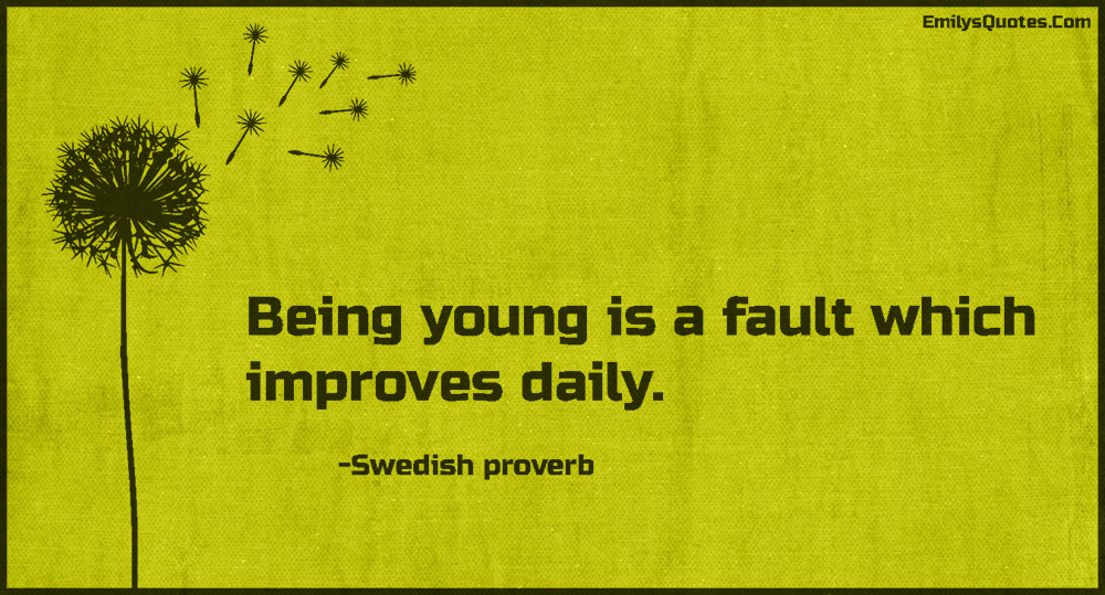 EmilysQuotes.Com-young,fault,improve,daily,life,wisdom,growing,proverb,Swedish proverb