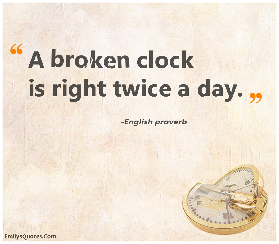 A broken clock is right twice a day.