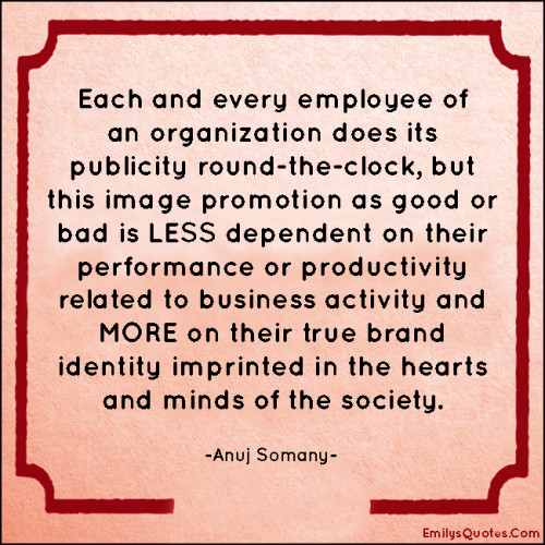 Each and every employee of an organization does its publicity