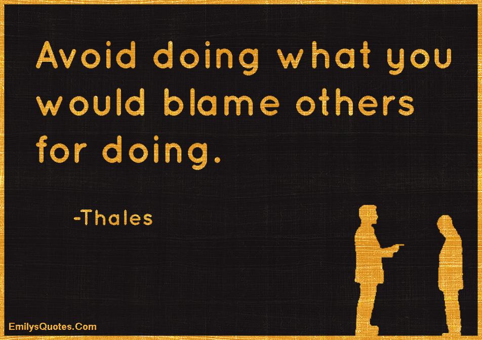 EmilysQuotes.Com-advice,blame,being a good person,intelligent,wisdom,Thales