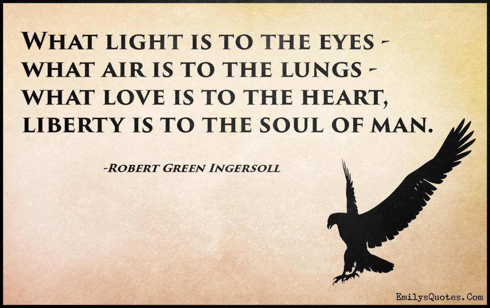 EmilysQuotes.Com-amazing,great,inspirational,light,eyes,air,lungs,love,heart,liberty,soul,freedom,intelligent,Robert Green Ingersoll