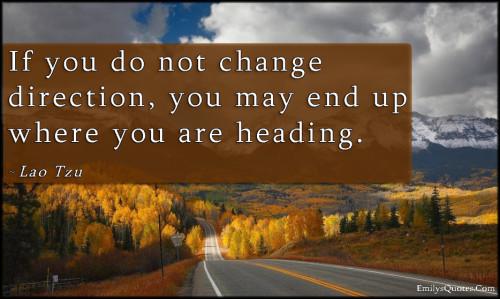 Lao Tzu If You Do Not Change Direction