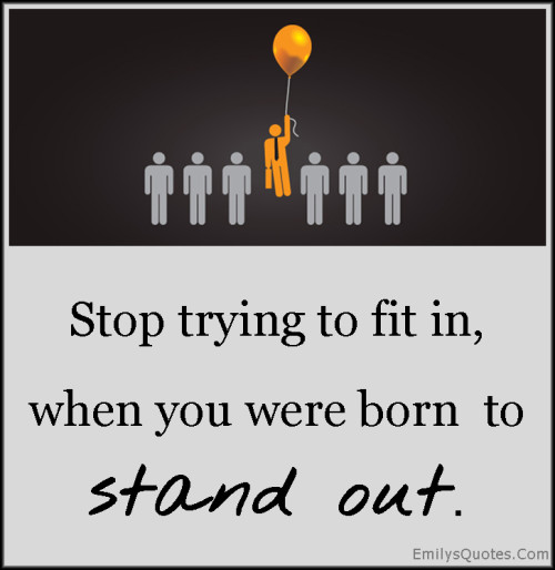 Stand Out Quotes: Popular Inspirational Quotes At EmilysQuotes