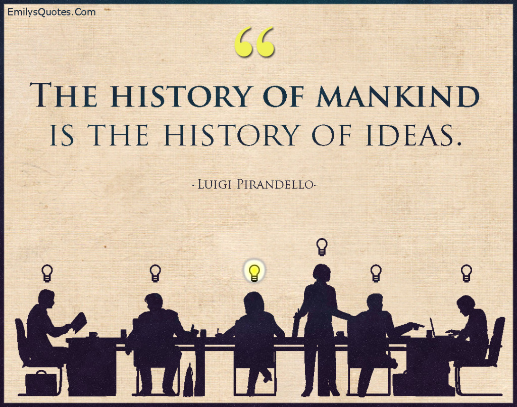 EmilysQuotes.Com-history,mankind,ideas,intelligent,Luigi Pirandello