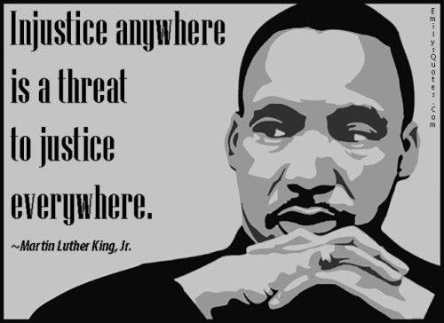 Martin Luther King Jr. Injustice Anywhere Is a Threat to Justice Everywhere