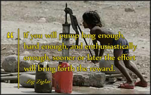 Zig Ziglar Quotes If You Long Enough Pump