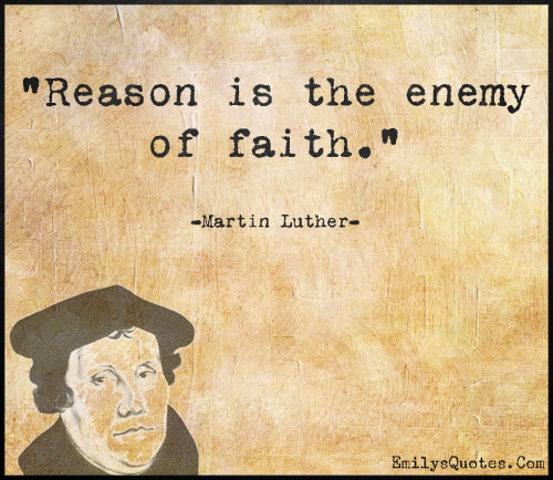 EmilysQuotes.Com-reason,enemy,faith,intelligent,wisdom,Martin Luther