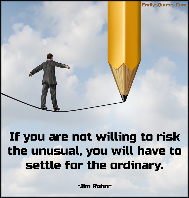EmilysQuotes.Com-risk,courage,encouraging,unusual,ordinary,consequences,Jim Rohn