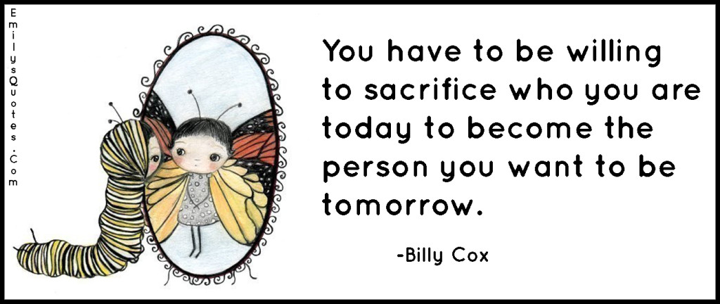 EmilysQuotes.Com-sacrifice,inspirational,present,future,change,encouraging,Billy Cox