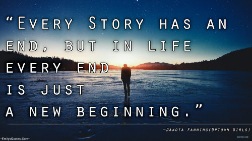 Every Story Has An End But In Life Every Ending Is Just: Popular Inspirational Quotes At EmilysQuotes