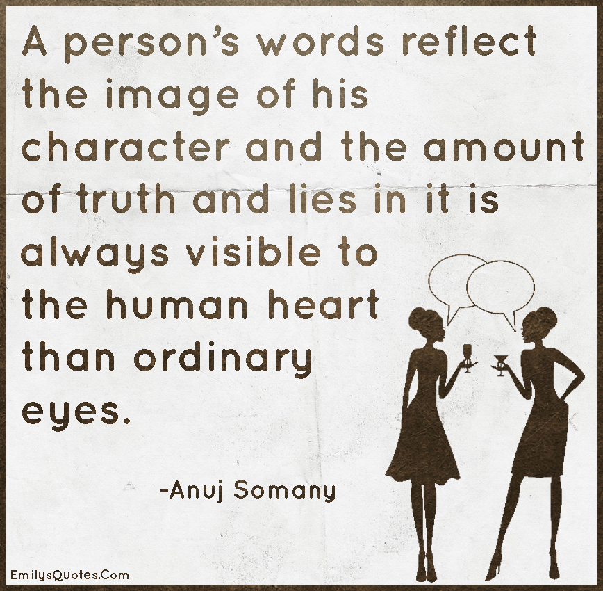 EmilysQuotes.Com-words,communication,character,truth,lies,heart,understanding,Anuj Somany