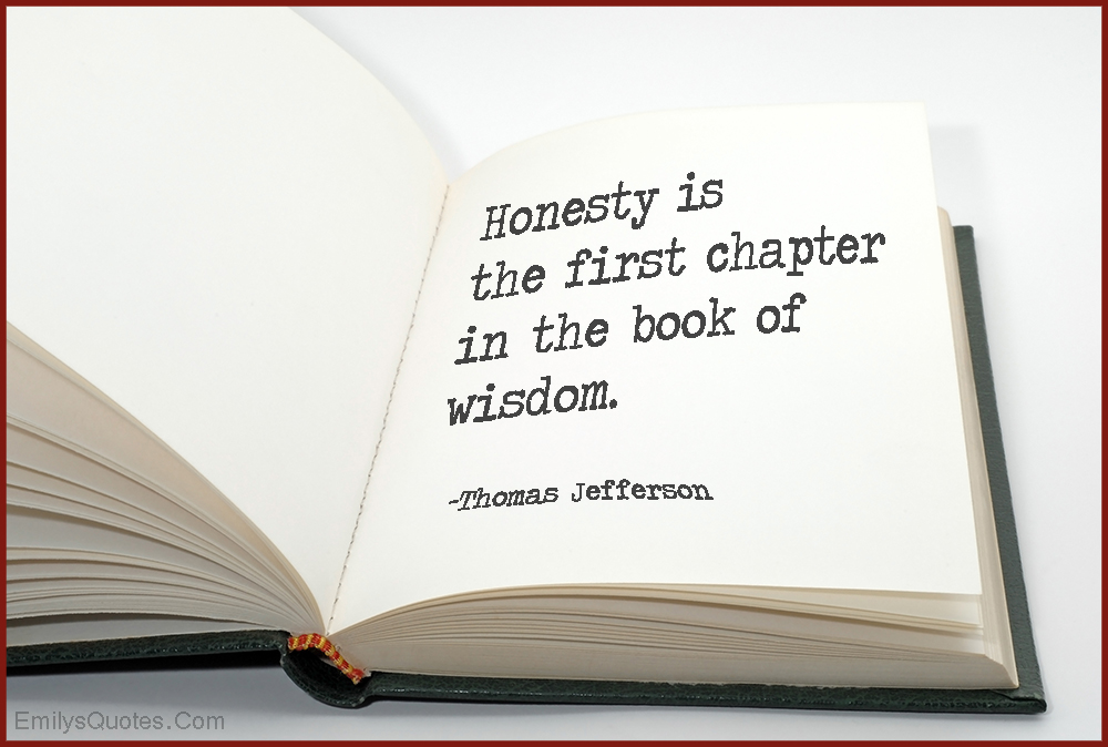 Honesty is the first chapter in the book of wisdom.