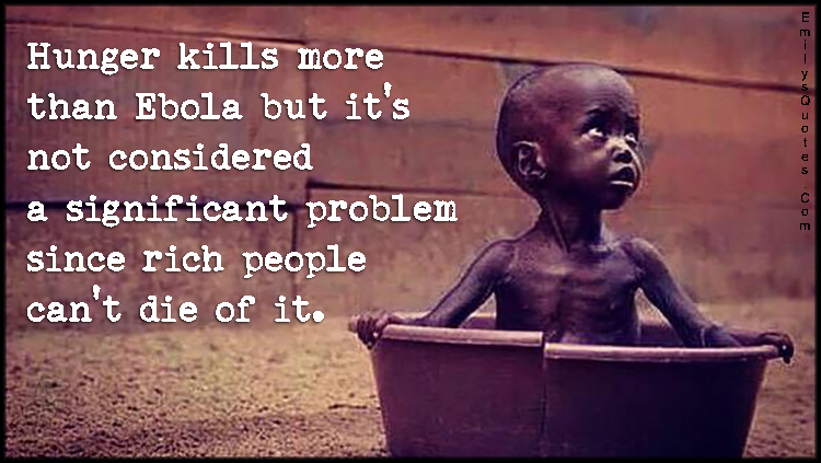 Hunger Quotes Adorable Hunger Kills More Than Ebola But It's Not Considered A Significant