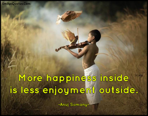 More happiness inside is less enjoyment outside.