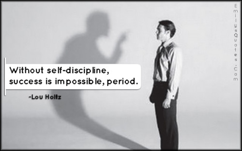 Without self-discipline, success is impossible, period.