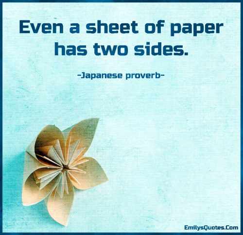 Even a sheet of paper has two sides.