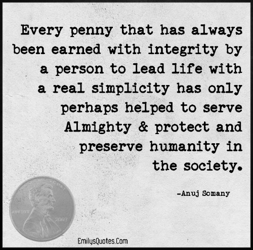 Every penny that has always been earned with integrity by a person to
