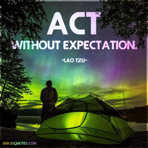 Act without expectation.