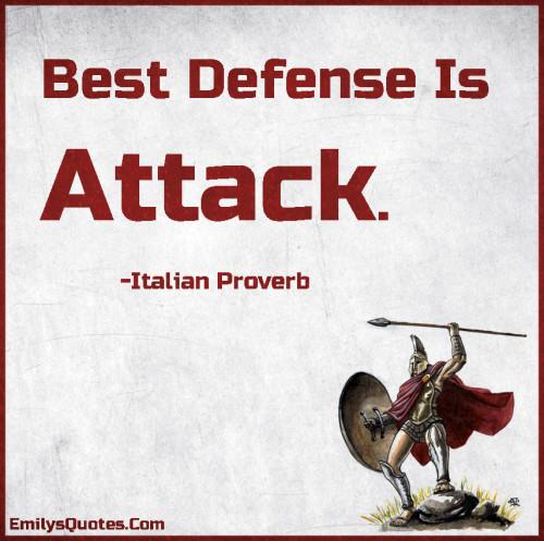 Best Defense Is Attack.
