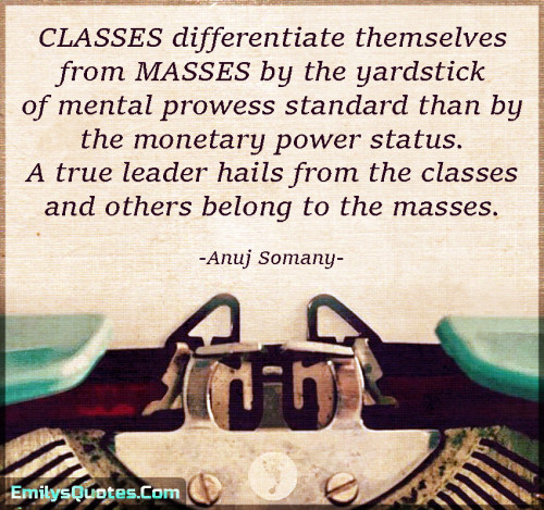 CLASSES differentiate themselves from MASSES by the yardstick of mental