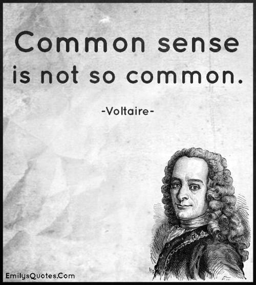 Common sense is not so common.