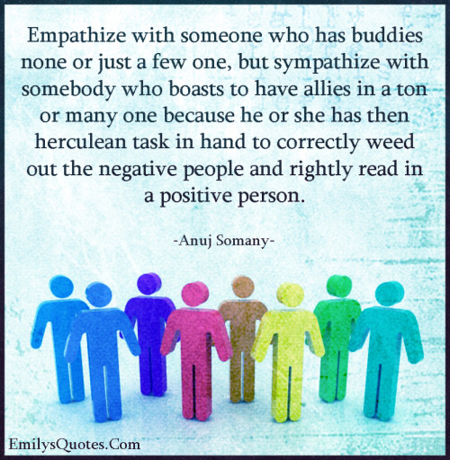 Empathize with someone who has buddies none or just a few one