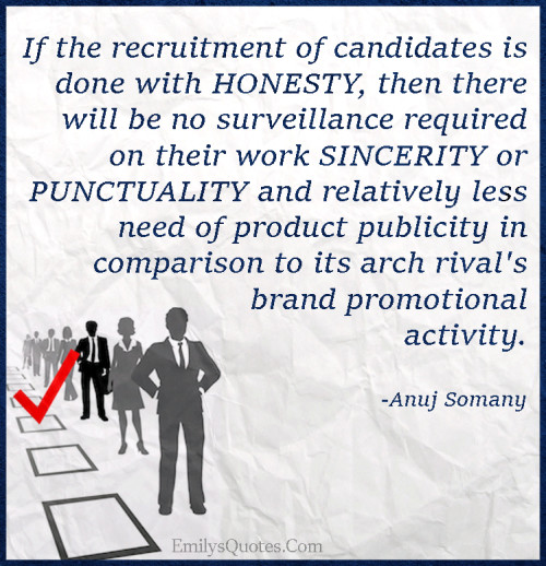 If the recruitment of candidates is done with HONESTY