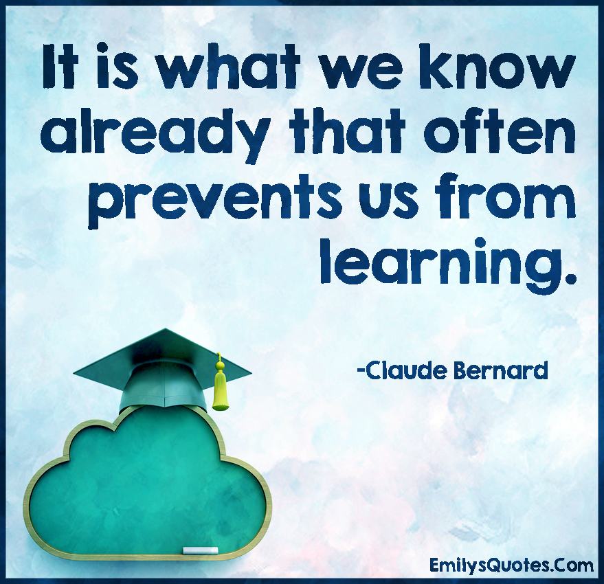 It is what we know already that often prevents us from learning.