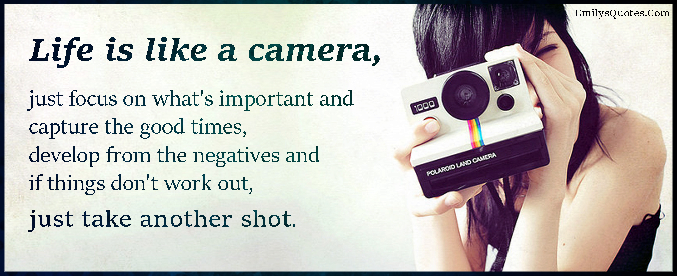 Quotes About Whats Important In Life Mesmerizing Life Is Like A Camera Just Focus On What's Important And Capture