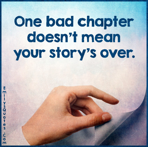 One bad chapter doesn't mean your story's over.