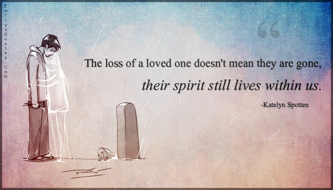 Lost Of A Loved One Quote The Loss Of A Loved One Doesn't Mean They Are Gone Their Spirit